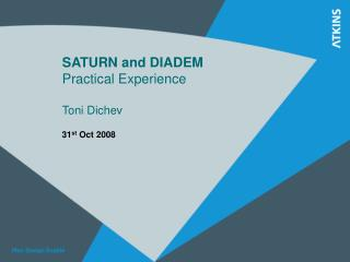 SATURN and DIADEM Practical Experience Toni Dichev