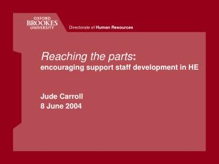 Reaching the parts: encouraging support staff development in HE   Jude Carroll 8 June 2004