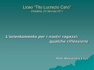 """Liceo """"Tito Lucrezio Caro"""" Cittadella, 22 Gennaio 2011"""