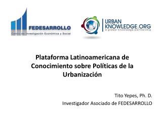Plataforma Latinoamericana de Conocimiento sobre Pol�ticas de la Urbanizaci�n