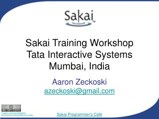 Sakai Training Workshop Tata Interactive Systems Mumbai, India