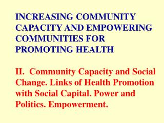 INCREASING COMMUNITY CAPACITY AND EMPOWERING COMMUNITIES FOR PROMOTING HEALTH  II.  Community Capacity and Social Change
