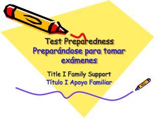 Test Preparedness Preparándose para tomar exámenes
