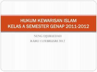 HUKUM KEWARISAN ISLAM KELAS A SEMESTER GENAP 2011-2012