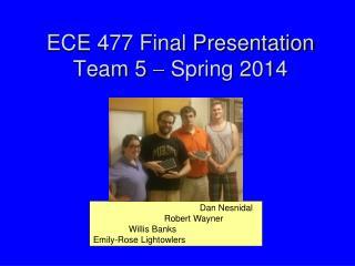 ECE 477 Final Presentation Team 5    Spring 2014