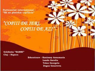 "Grădiniţa ""BAMBI"" Cluj – Napoca Educatoare : Kanizsay Annamaria            Laszlo Sarolta"
