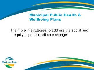 Municipal Public Health &  Wellbeing Plans