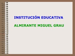 INSTITUCIÓN EDUCATIVA ALMIRANTE MIGUEL GRAU