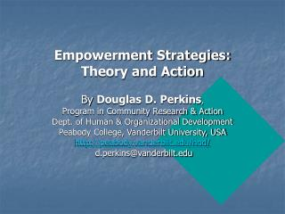 Empowerment Strategies: Theory and Action   By Douglas D. Perkins, Program in Community Research  Action Dept. of Human