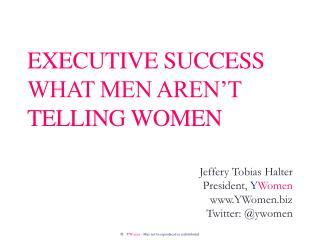 Executive success what men aren�t telling women