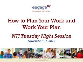 How to Plan Your Work and  Work Your Plan NTI Tuesday Night Session November 27, 2012