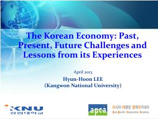 The Korean Economy: Past, Present, Future Challenges and Lessons from its Experiences