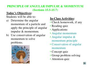 PRINCIPLE OF ANGULAR IMPULSE & MOMENTUM (Sections 15.5-15.7)