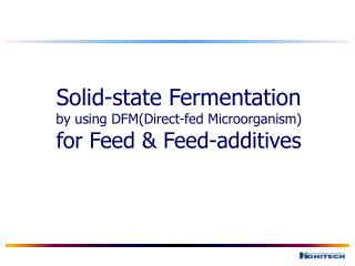 Solid-state Fermentation by using DFM(Direct-fed Microorganism) for Feed & Feed-additives