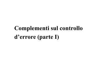 Complementi sul controllo  d'errore (parte I)