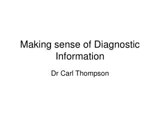 Making sense of Diagnostic Information