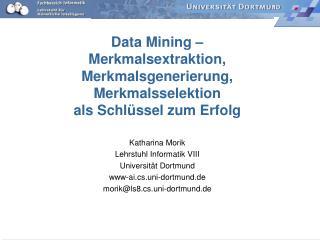 Katharina Morik Lehrstuhl Informatik VIII Universität Dortmund www-ai.cs.uni-dortmund.de