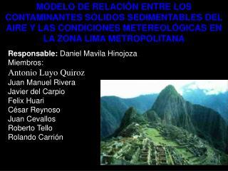 Responsable:  Daniel Mavila Hinojoza Miembros:  Antonio Luyo Quiroz Juan Manuel Rivera