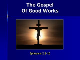 The Gospel Of Good Works