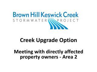 Creek Upgrade Option  Meeting  with  directly  affected  property owners - Area  2