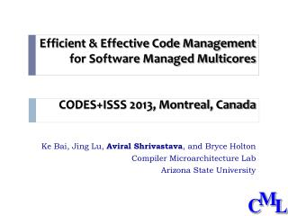 Ke Bai ,  Jing Lu,  Aviral  Shrivastava , and Bryce Holton Compiler Microarchitecture Lab