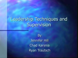 Leadership Techniques and Supervision