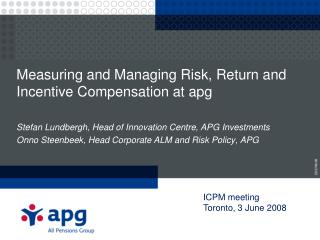 Measuring and Managing Risk, Return and Incentive Compensation at apg