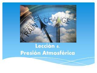 Lección 6.  Presión Atmosférica