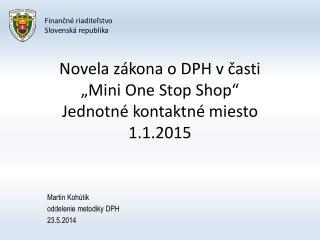 """Novela zákona o DPH v časti  """"Mini  One  Stop  Shop """" Jednotné kontaktné  miesto 1.1.2015"""