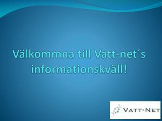 Välkommna till Vatt-net´s  informationskväll!