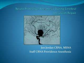 Neuro Protective Anesthesia During Cerebral Aneurysm Repair
