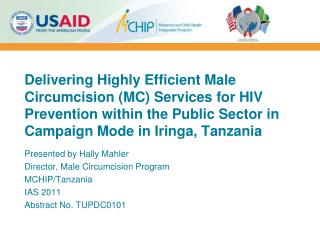 Presented by Hally Mahler Director, Male Circumcision Program MCHIP/Tanzania IAS 2011