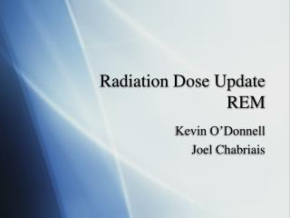Radiation Dose Update REM