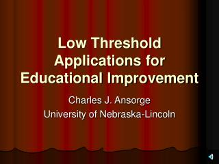 Low Threshold Applications for Educational Improvement