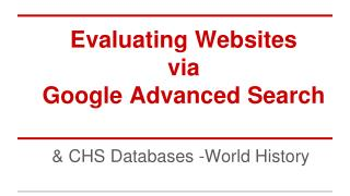 Evaluating Websites via  Google Advanced Search