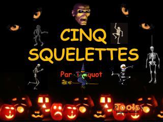 CINQ SQUELETTES