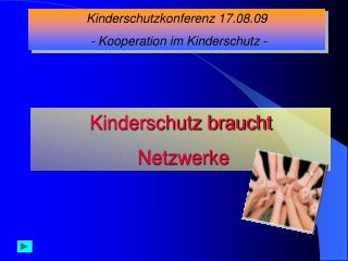 Kinderschutzkonferenz 17.08.09  - Kooperation im Kinderschutz -