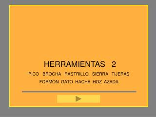 HERRAMIENTAS   2 PICO   BROCHA   RASTRILLO   SIERRA   TIJERAS FORMÓN  GATO  HACHA  HOZ  AZADA