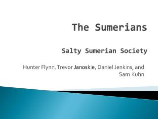 The Sumerians Salty Sumerian Society