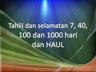 Tahlil dan selamatan  7, 40, 100  dan  1000  hari dan  HAUL