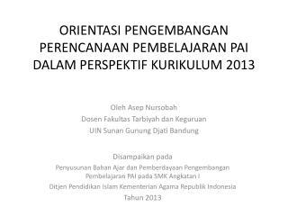 ORIENTASI PENGEMBANGAN PERENCANAAN PEMBELAJARAN PAI DALAM PERSPEKTIF KURIKULUM 2013