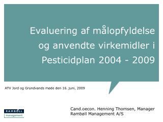 Evaluering af målopfyldelse og anvendte virkemidler i Pesticidplan 2004 - 2009
