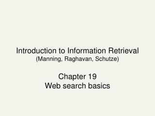 Introduction to Information Retrieval (Manning, Raghavan, Schutze) Chapter 19 Web search basics