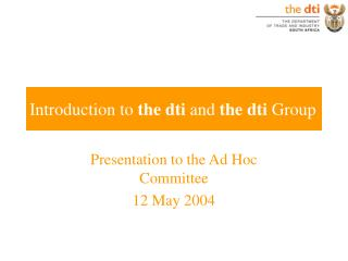Introduction to  the dti  and  the dti  Group