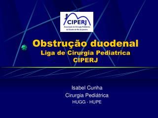 Obstrução duodenal Liga de Cirurgia Pediatrica CIPERJ