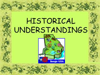 HISTORICAL UNDERSTANDINGS