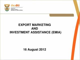 EXPORT MARKETING  AND    INVESTMENT ASSISTANCE (EMIA) 1 6 August 2012