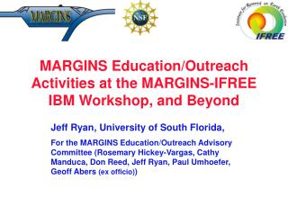 MARGINS Education/Outreach Activities at the MARGINS-IFREE IBM Workshop, and Beyond