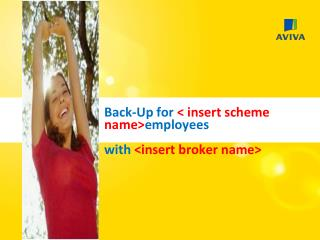 Back-Up for  < insert scheme name> employees with  <insert broker name>