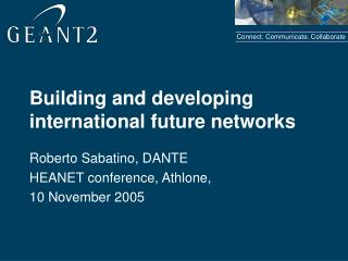 Building and developing international future networks